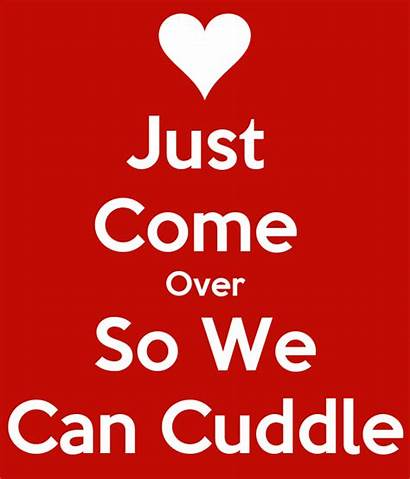 Cuddle Come Quotes Matic Keepcalm