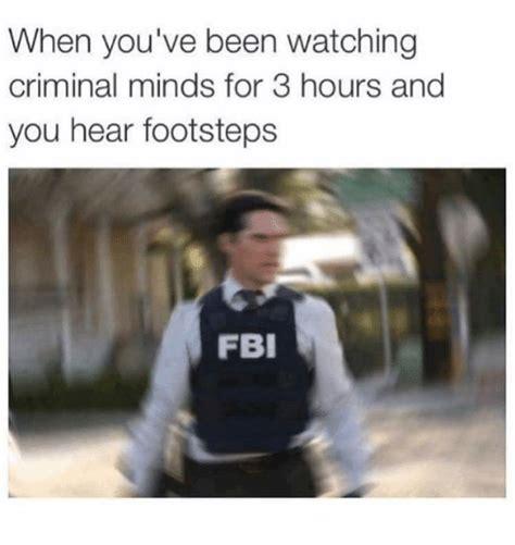 Criminal Minds Memes - when you ve been watching criminal minds for 3 hours and you hear footsteps fbi fbi meme on me me