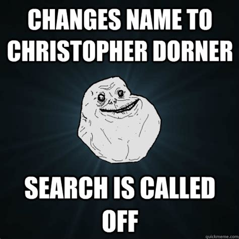 Dorner Meme - changes name to christopher dorner search is called off forever alone quickmeme