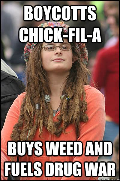 Chick Fil A Meme - boycotts chick fil a buys weed and fuels drug war college liberal quickmeme