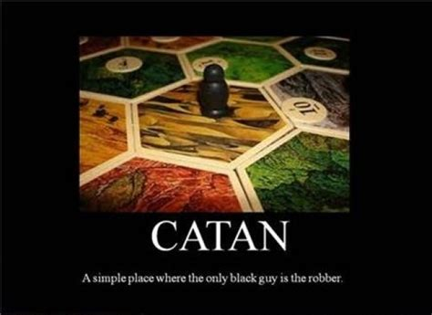 Settlers Of Catan Meme - thats racist but funny catan meme guy