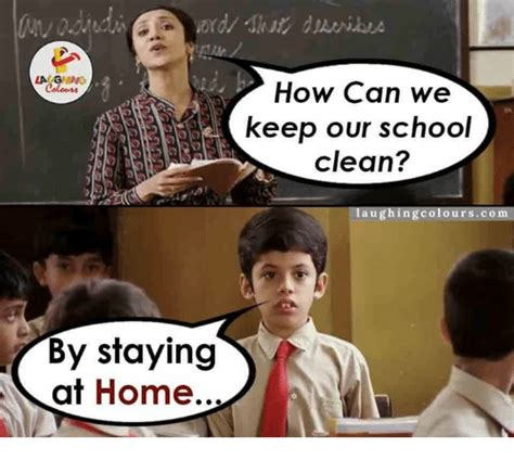 La How Can We Keep Our School Clean? Laughing Colourscom By Staying R At Home  Meme On Sizzle