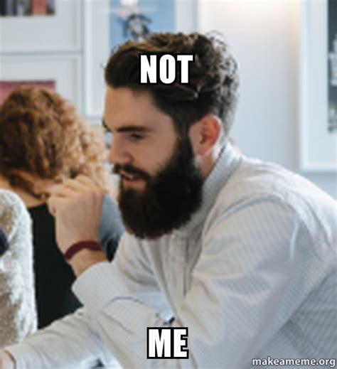 Not Me Meme - not me make a meme