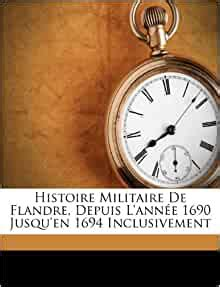 Histoire Militaire De Flandre, Depuis L'année 1690 Jusqu