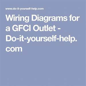 Wiring Diagrams For A Gfci Outlet