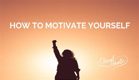 How to Motivate Yourself - Cheryl Hunter