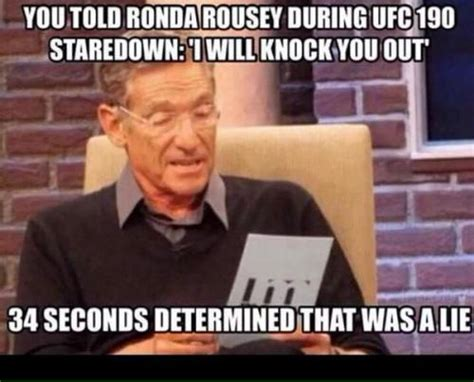 Rousey Memes - you told ronda rousey during ufc 190 staredown i will knock you out 34 seconds determined