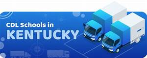 Cdl Schools In Kentucky  U22c6  Truck Driving Training For 2020