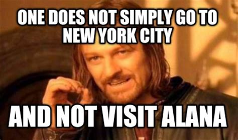 Alana Meme - meme creator one does not simply go to new york city and not visit alana meme generator at