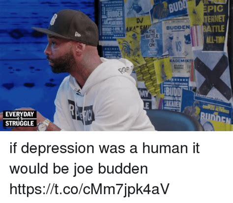 Joe Budden Memes - everyday struggle boden bud dj the budden battle kademik pics alliim if depression was a human