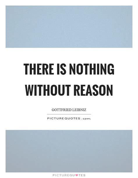 There Is Nothing Without Reason  Picture Quotes