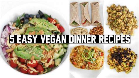 best vegan dinner recipes five easy healthy vegan dinner recipes youtube