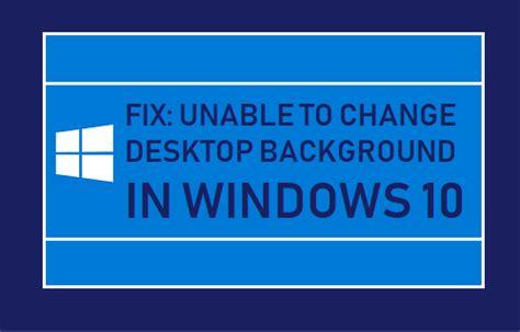 fix unable to change desktop background in windows 10