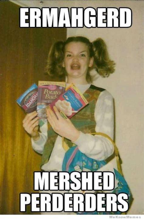 Mashed Potatoes Meme - ermahgerd