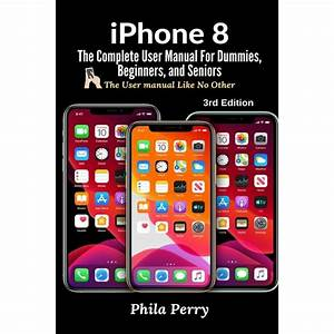 Iphone 8  The Complete User Manual For Dummies  Beginners