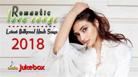 Latest Bollywood Hindi Songs 2018