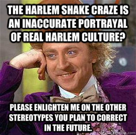 Harlem Meme - the harlem shake craze is an inaccurate portrayal of real harlem culture please enlighten me on