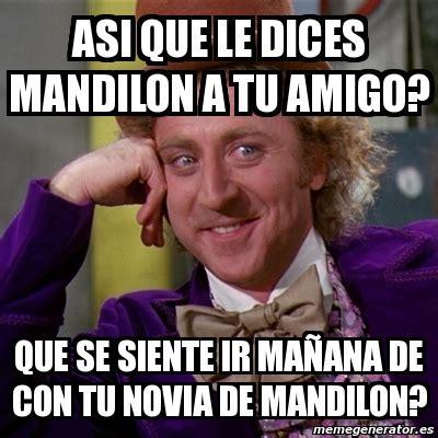 Memes De Mandilones - meme willy wonka asi que le dices mandilon a tu amigo que se siente ir ma 241 ana de con tu novia