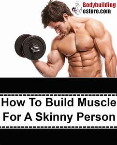 How To Build Muscle For A Skinny Person