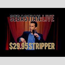 $2995 Stripper  Sebastian Maniscalco Sebastian Live
