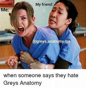 Me My Friend Greys Anatomy-Mx RT When Someone Says They ...
