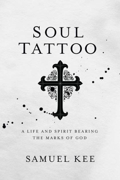 Soul Tattoo: A Life and Spirit Bearing the Marks of God by Samuel Kee | NOOK Book (eBook