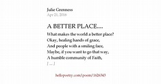A BETTER PLACE.... by Julie Grenness - Hello Poetry