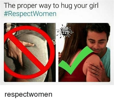 The Proper Way To Hug Your Girl #respectwomen Th