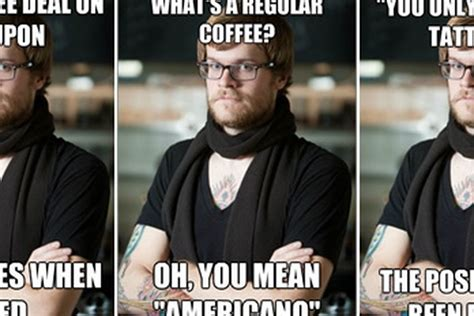 Hipster Memes - the hipster barista meme is a thing now eater