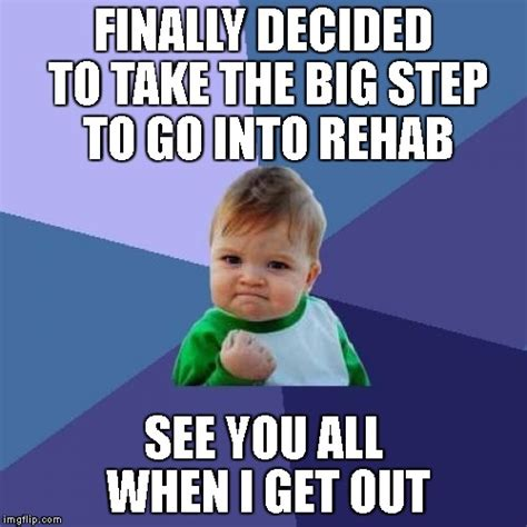 Rehab Meme - success kid meme imgflip
