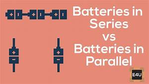Lithium Ion Batteries In Series Vs Parallel Configuration