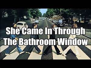 the beatles she came in through the bathroom window With she came into the bathroom window