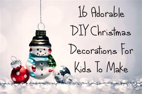 16 adorable diy christmas decorations for kids to make