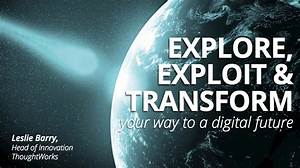 Explore, Exploit, and Transform Your Way to a Digital ...