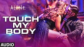 'Touch My Body' FULL AUDIO Song | Alone | Bipasha Basu ...