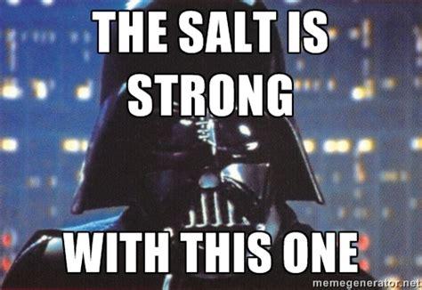 Salt Memes - image gallery salt meme