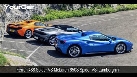 Ferrari 488 Spider Vs Mclaren 650s Spider Vs Lamborghini
