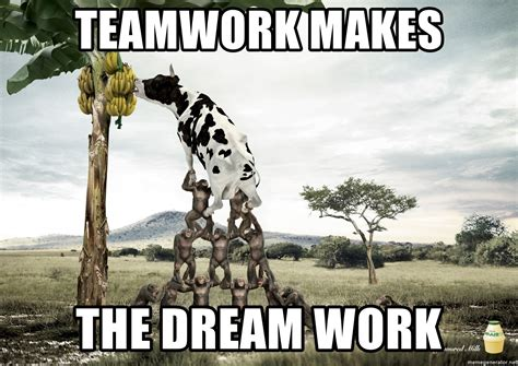 Teamwork Makes The Dreamwork Meme - teamwork makes the dream work monkey cow meme generator