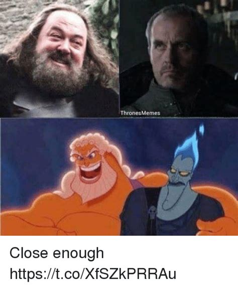 Close Enough Meme - thrones memes close enough httpstcoxfszkprrau meme on ballmemes com