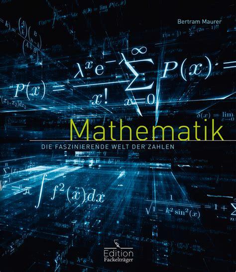 mathematik die faszinierende welt der zahlen jetzt