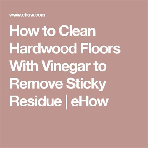 how to clean hardwood floors with vinegar and water 17 best ideas about remove sticky residue on pinterest reuse recycle remove wax and remove