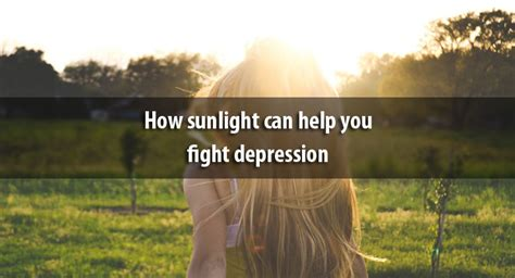 sunlight l for depression how sunlight can help you fight depression