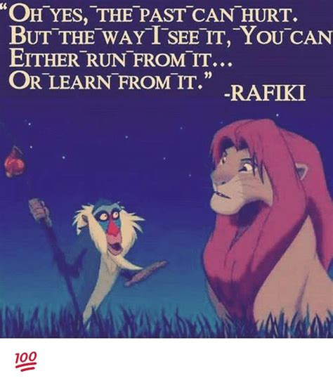 Rafiki Meme - oh yes the past can hurt but the way tseett you can either run from it or learn from it rafiki