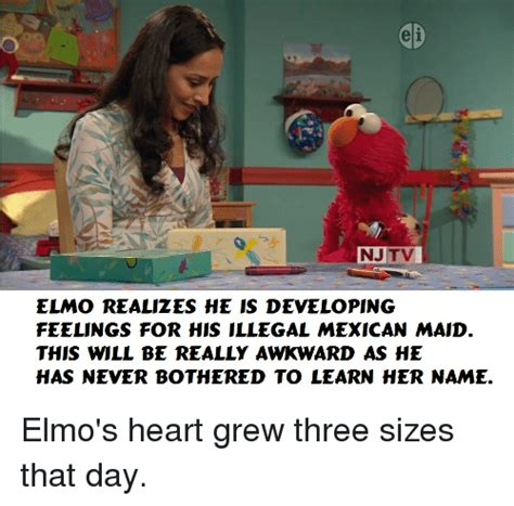 Mexican Maid Meme - eli njtv elmo realizes he is developing feelings for his illegal mexican maid this will be