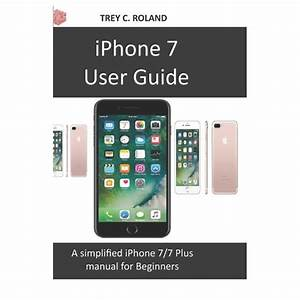 Iphone 7 User Guide  A Simplified Iphone 7  7 Plus Manual
