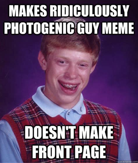 Photogenic Runner Meme - makes ridiculously photogenic guy meme doesn t make front page bad luck brian quickmeme