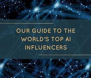 Our Guide To The World39s Top AI Influencers TDMB Tech