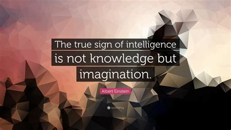 albert einstein quote the true sign of intelligence is not knowledge but imagination 23