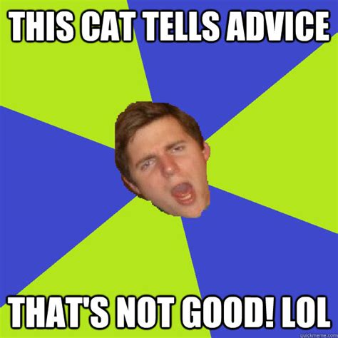 Advice Meme - bad advice meme more bad advice cat memes memes