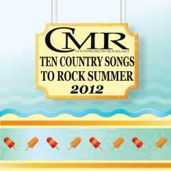 country songs about summer ten country songs to rock summer 2012 country music rocks